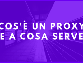 Cos'è un proxy e a cosa serve