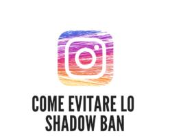 Instagram shadow ban: come evitarlo