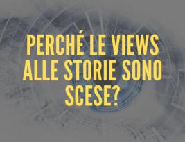 Perché le views alle storie sono scese?