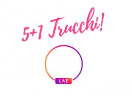 5 Trucchi +1 per le Live su Instagram!